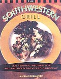 Southwestern Grill 225 Terrific Recipes for Big Bold Badkyard Barbecue