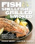 Fish & Shellfish, Grilled & Smoked: 300 Flavor-Filled Recipes, Plus Really Good Sauces, Marinades, Rubs, and Sides