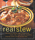 Real Stew 300 Recipes for Authentic Home Cooked Cassoulet Gumbo Chili Curry Minestrone Bouillabaise Stroganoff Goulash C