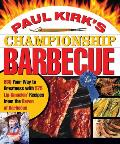 Paul Kirk's Championship Barbecue: BBQ Your Way to Greatness with 575 Lip-Smackin' Recipes from the Baron of Barbecue Cover