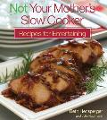 Not Your Mother's Slow Cooker Recipes for Entertaining Cover