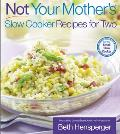 Not Your Mother's Slow Cooker Recipes for Two: For the Small Slow Cooker Cover