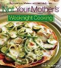 Not Your Mother's Weeknight Cooking: Quick and Easy Wholesome Homemade Dinners Cover