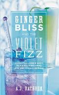 Ginger Bliss and the Violet Fizz: A Cocktail Lover's Guide to Mixing Drinks Using New and Classic Liqueurs Cover