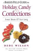 A Baker's Field Guide to Holiday Candy: Sweets Treats All Year Long (Baker's Field Guides)