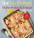 Not Your Mother's Make-Ahead and Freeze Cookbook (Nym)