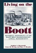 Living on the Boott : Historical Archaeology At the Boott Mills Boardinghouses, Lowell, Massachusetts (96 Edition)