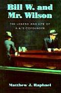 Bill W & Mr Wilson The Legend & Life