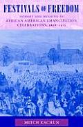Festivals of Freedom Memory & Meaning in African American Emancipation Celebrations 1808 1915