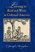 Learning to Read and Write in Colonial America (Studies in Print Culture and the History of the Book)