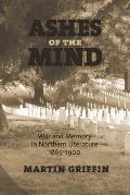 Ashes of the Mind: War and Memory in Northern Literature, 1865-1900