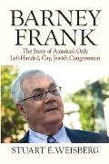 Barney Frank The Story of Americas Only Left Handed Gay Jewish Congressman