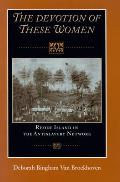 Devotion Of These Women: Rhode Island In The Antislavery Network by Deborah Bingham Van Broekhoven