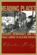 Reading Places Literacy Democracyd the Public Library in Cold War America