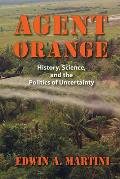 Agent Orange: History, Science, and the Politics of Uncertainty (Culture, Politics, and the Cold War) Cover