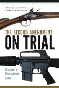 The Second Amendment on Trial: Critical Essays on District of Columbia V. Heller