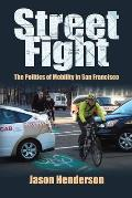 Street Fight: The Politics Of Mobility In San Francisco by Jason Henderson