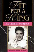 Fit For A King The Elvis Presley Cookbook