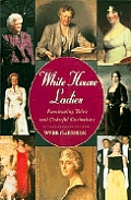 White House Ladies Fascinating Tales & Colorful Curiosities