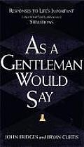 As a Gentleman Would Say Responses to Lifes Important & Sometimes Awkward Situations