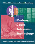Modern Cable Television Technology: Video, Voice, & Data Communications