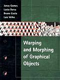 Warping & Morphing of Graphical Objects with CDROM (Computer Graphics and Geometric Modeling)