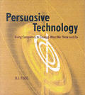 Persuasive Technology Using Computers to Change What We Think & Do