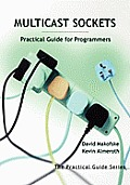 Multicast Sockets: Practical Guide for Programmers (Morgan Kaufmann Practical Guides Series)