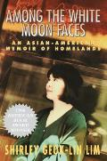Among the White Moon Faces: An Asian-American Memoir of Homelands (Cross-Cultural Memoir)