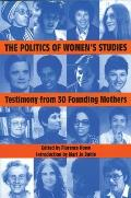 Politics of Womens Studies Testimony from Thirty Founding Mothers