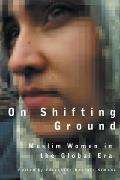 On Shifting Ground Muslim Women in the Global Era