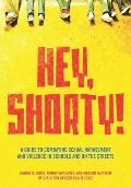 Hey, Shorty!: A Guide to Combating Sexual Harassment and Violence in Schools and on the Streets Cover