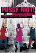 Pussy Riot!: A Punk Prayer for Freedom: Letters from Prison, Songs, Poems, and Courtroom Statements, Plus Tributes to the Punk Band