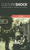 Culture Shock! France: A Survival Guide to Customs and Etiquette (Culture Shock! Country Guides)