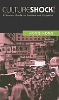 Culture Shock! Hong Kong: A Survival Guide to Customs and Etiquette (Culture Shock! Country Guides)