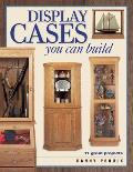 Display Cases You Can Build 11 Great Projects
