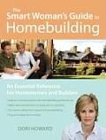 Smart Womans Guide to Homebuilding An Essential Communication Reference for Homeowners & Builders