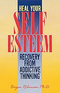 Heal Your Self Esteem Recovery from Addictive Thinking
