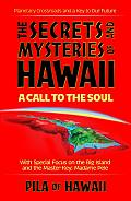 Secrets & Mysteries of Hawaii A Call to the Soul