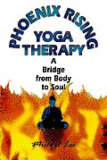 Phoenix Rising Yoga Therapy A Bridge from Body to Soul