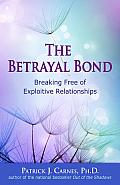 Betrayal Bond Breaking Free of Exploitive Relationships
