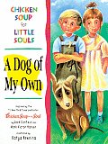 Dog of My Own Chicken Soup for Little Souls