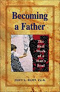 Becoming a Father: The Real Work of a Man's Soul