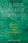 The Four Powers of Leadership: Presence Intention Wisdom Compassion