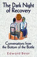 The Dark Night of Recovery: Conversations from the Bottom of the Bottle