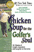 Chicken Soup for the Golfers Soul 101 Stories of Insights Inspiration & Laughter on the Links