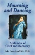 Mourning & Dancing A Memoir of Grief & Recovery