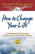 How to Change Your Life An Inspirational Life Changing Classic from the Ernest Holmes Library