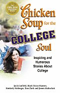 Chicken Soup for the College Soul Inspiring & Humorous Stories about College