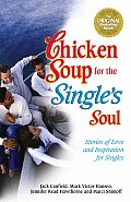 Chicken Soup for the Singles Soul Stories of Love & Inspiration for the Single Divorced & Widowed